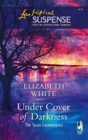 under cover of darkness the texas gatekeepers 1 by elizabeth white reviews discussion. Black Bedroom Furniture Sets. Home Design Ideas