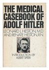The Medical Casebook of Adolf Hitler: His Illnesses, Doctors, and Drugs