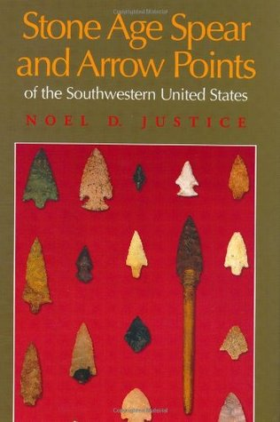 Stone Age Spear and Arrow Points of the Southwestern United S... by Noel D. Justice