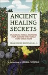 Ancient Healing Secrets:  Practical Cures That Work Today