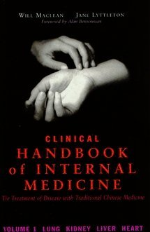 Clinical Handbook of Internal Medicine: The Treatment of Disease with Traditional Chinese Medicine Vol 1 Lung, Kidney, Liver, Heart