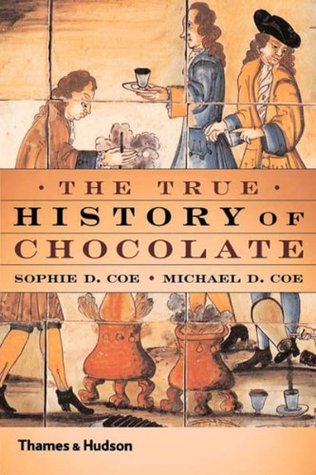 The True History of Chocolate by Sophie D. Coe