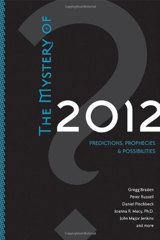 The Mystery of 2012: Predictions, Prophecies & Possibilities