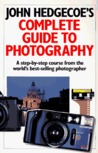 John Hedgecoe's Complete Guide To Photography: A Step-by-Step Course from the World's Best-Selling Photographer