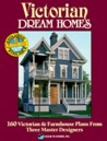Victorian Dream Homes: 160 Victorian & Farmhouse Plans from Three Master Designers