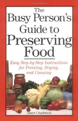 The Busy Person's Guide to Preserving Food by Janet Chadwick