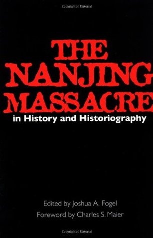 The Nanjing Massacre in History and Historiography by Joshua A. Fogel