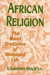 African Religion: The Moral Traditions of Abundant Life