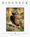 Ringneck: A Tribute to Pheasants and Pheasant Hunting