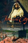 Fire in the City: Savonarola and the Struggle for Renaissance Florence
