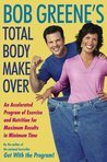 Bob Greene's Total Body Makeover: An Accelerated Program of Exercise and Nutrition f
