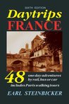Daytrips France: 48 One-Day Adventures by Rail, Bus or Car--Includes Paris Walking Tours