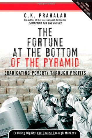 The Fortune at the Bottom of the Pyramid by C.K. Prahalad