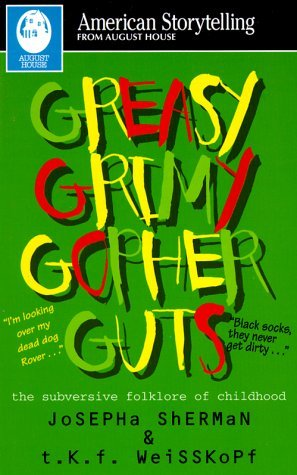 Greasy Grimy Gopher Guts: The Subversive Folklore of Childhood