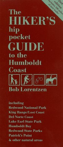 The Hiker's Hip Pocket Guide to the Humboldt Coast : Including Redwood National Park, King Range - Lost Coast, Del Norte Coast, Lake Earl State Park, ... Parks, Patrick's Point & Other Natural Areas
