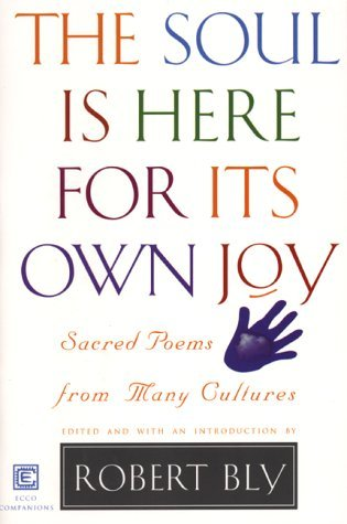 The Soul Is Here For Its Own Joy by Robert Bly