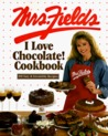 Mrs. Fields I Love Chocolate! Cookbook: 100 Easy & Irresistible Recipes