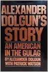 Alexander Dolgun's Story: An American in the Gulag