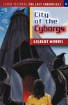 City of the Cyborgs (Seven Sleepers: The Lost Chronicles, #4)