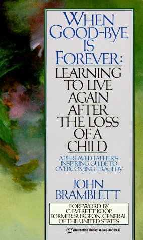 When Good-Bye is Forever: Learning to Live Again After the Loss of a Child