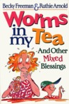 Worms in My Tea: And Other Mixed Blessings