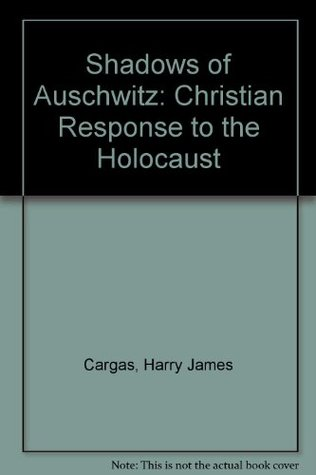Shadows of Auschwitz: A Christian Response to the Holocaust