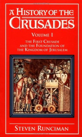 A History of the Crusades, Vol. I by Steven Runciman