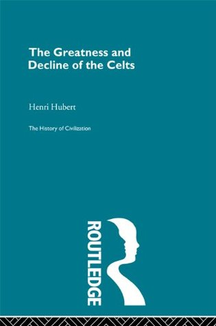 The Greatness and Decline of the Celts (History of Civilization)