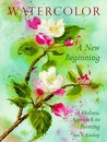 Watercolor: A New Beginning: A Holistic Approach to Painting