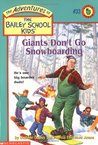 Giants Don't Go Snowboarding (The Adventures of the Bailey School Kids, #33)