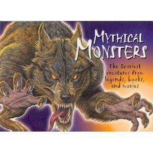 Mythical Monsters: The Scariest Creatures from Legends, Books, and Movies
