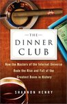 The Dinner Club: How the Masters of the Internet Universe Rode the Rise and Fall of the Greatest Boom in History