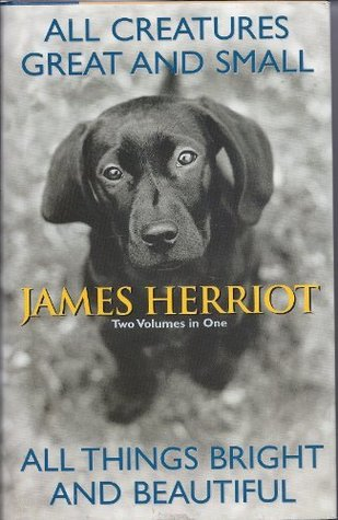 All Creatures Great and Small & All Things Bright and Beautiful by James Herriot