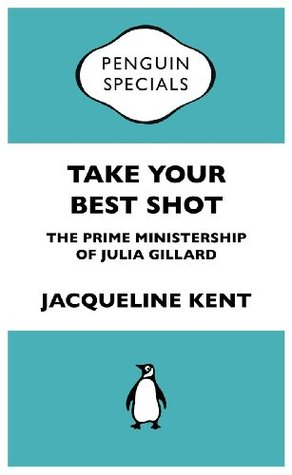 Take Your Best Shot: The Prime Ministership of Julia Gillard: Penguin Specials
