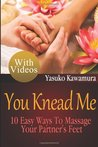 You Knead Me: 10 Easy Ways To Massage Your Partner's Feet (Volume 2)