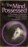 The Mind Possessed: A Physiology of Possession, Mysticism, and Faith Healing
