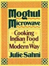 Moghul Microwave: Cooking Indian Food the Modern Way