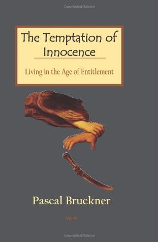 the temptation of innocence living in the age of entitlement by pascal bruckner reviews. Black Bedroom Furniture Sets. Home Design Ideas