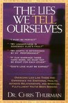 The Lies We Tell Ourselves: Overcome Lies and Experience the Emotional Health, Intimate Relationships, and Spiritual Fulfillment You've Been Seeking