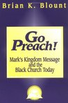 Go Preach!: Mark's Kingdom Message and the Black Church Today (Bible & Liberation Series)
