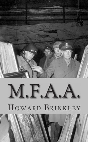 M.F.A.A.: The History of the Monuments, Fine Arts and Archives Program (Also Known as Monuments Men)