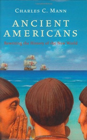 Ancient Americans by Charles C. Mann