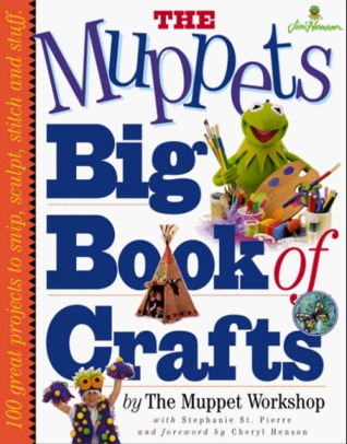 The Muppets Big Book of Crafts by Muppet Workshop