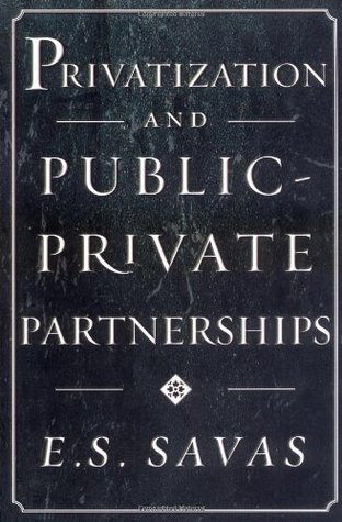 Privatization and Public-Private Partnerships by Emanuel S. Savas