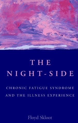 The Night-Side: Chronic Fatigue Syndrome & the Illness Experience