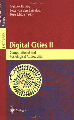 Digital Cities II. Computational and Sociological Approaches: Second Kyoto Workshop on Digital Cities, Kyoto, Japan, October 18-20, 2001. Revised Papers (Lecture Notes in Computer Science)