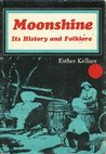 Moonshine: Its History and Folklore