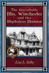 The Inscrutable Mrs. Winchester and Her Mysterious Mansion by Lisa L. Selby
