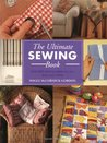 The Ultimate Sewing Book: Over 200 Sewing Ideas for You and Your Home