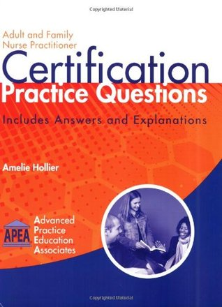 Adult and Family Nurse Practitioner Certification Practice Questions